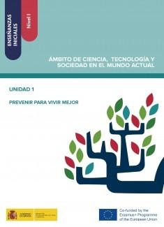 Enseñanzas iniciales: Nivel I. Ámbito de Ciencia, Tecnología y Sociedad en el Mundo Actual. Unidad 1. Prevenir para vivir mejor