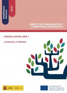 Enseñanzas iniciales: Nivel I. Ámbito de Comunicación y Competencia Matemática. Lengua castellana 1. ¿Conoces la prensa?