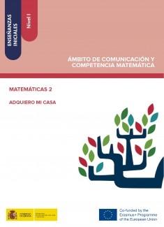 Enseñanzas iniciales: Nivel I. Ámbito de Comunicación y Competencia Matemática. Matemáticas 2. Adquiero mi casa