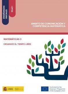 Enseñanzas iniciales: Nivel I. Ámbito de Comunicación y Competencia Matemática. Matemáticas 3. Organizo el tiempo libre