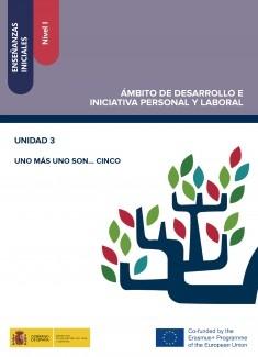 Enseñanzas iniciales: Nivel I. Ámbito de Desarrollo e Iniciativa Personal y Laboral. Unidad 3. Uno más uno son...cinco