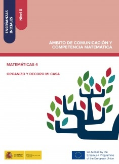 Enseñanzas iniciales: Nivel II. Ámbito de Comunicación y Competencia Matemática. Matemáticas 4. Organizo y decoro mi casa