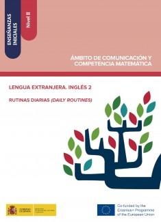 Enseñanzas iniciales: Nivel II. Ámbito de Comunicación y Competencia Matemática. Lengua extranjera. Inglés 2. Rutinas diarias (Daily routines)