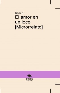 El amor en un loco [Microrrelato]