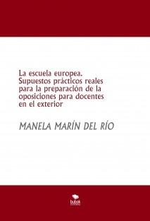 La escuela europea. Supuestos prácticos reales para la preparación de la oposiciones para docentes en el exterior