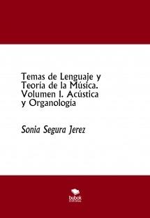 Temas de Lenguaje y Teoría de la Música. Volumen 1. Acústica y Organología