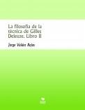 La filosofía de la técnica de Gilles Deleuze. Libro II