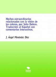 Hechos extraordinarios relacionados con la visión de los colores, por John Dalton. Traducción al Español con comentarios interactivos.