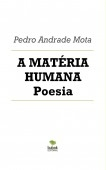 A MATÉRIA HUMANA Poesia