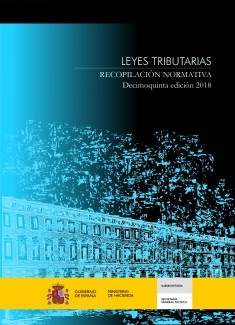 LEYES TRIBUTARIAS. RECOPILACIÓN NORMATIVA. DECIMOQUINTA EDICIÓN. 2018