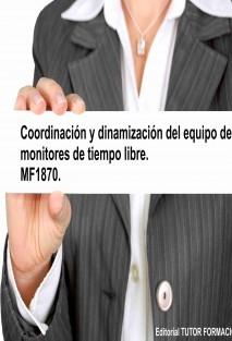 Coordinación y dinamización del equipo de monitores de tiempo libre. MF1870.
