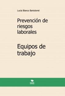 Prevención de riesgos laborales. Equipos de trabajo. 3ª edición.