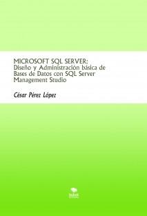 MICROSOFT SQL SERVER: Diseño y Administración básica de Bases de Datos con SQL Server Management Studio