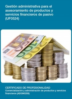 UF0524 - Gestión administrativa para el asesoramiento de productos y servicios financieros de pasivo