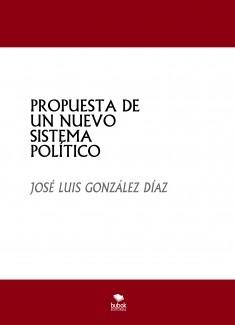PROPUESTA DE UN NUEVO SISTEMA POLÍTICO