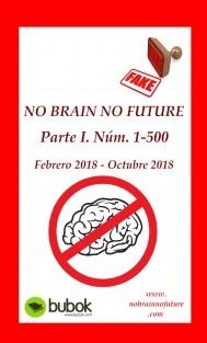 NO BRAIN NO FUTURE. Parte I 1 – 500
