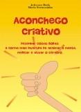 Aconchego Criativo - Desenhar coisas bobas: a forma mais divertida de acalmar a mente, meditar e ativar o cérebro