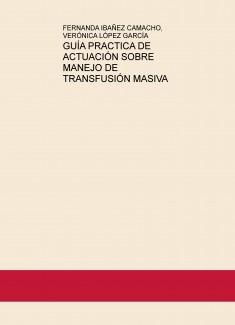 GUÍA PRACTICA DE ACTUACIÓN SOBRE MANEJO DE TRANSFUSIÓN MASIVA