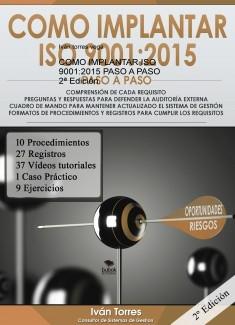 COMO IMPLANTAR ISO 9001:2015 PASO A PASO 2ª Edición. Formatos de Procedimientos y Registros para cumplir los Requisitos. Compresión de cada Requisito. Preguntas y Respuestas para Defender la Auditoría Externa. Cuadro de Mando para Mantener Actualizado