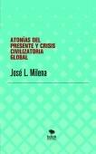 ATONÍAS DEL PRESENTE Y CRISIS CIVILIZATORIA GLOBAL: ALGUNAS PROPUESTAS DE PRINCIPIO