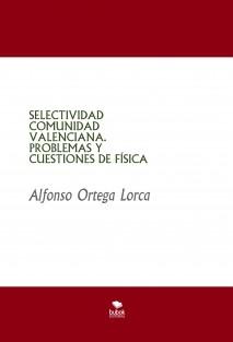 SELECTIVIDAD COMUNIDAD VALENCIANA. PROBLEMAS Y CUESTIONES DE FÍSICA
