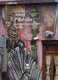 Astor Piazzolla - La revolución del tango