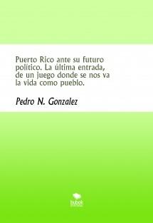 Puerto Rico ante su futuro político. La última entrada, de un juego donde se nos va la vida como pueblo.