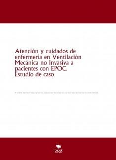 Atención y cuidados de enfermería en Ventilación Mecánica no Invasiva a pacientes con EPOC. Estudio de caso