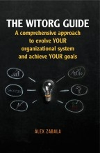 Libro The witorg guide. A comprehensive approach to evolve your organizational system and achieve your goals, autor Alex Zabala