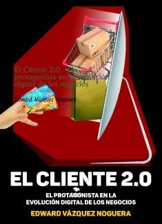 El Cliente 2.0 - El protagonista en la evolución digital de los negocios