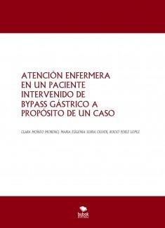 ATENCIÓN ENFERMERA EN UN PACIENTE INTERVENIDO DE BYPASS GÁSTRICO A PROPÓSITO DE UN CASO