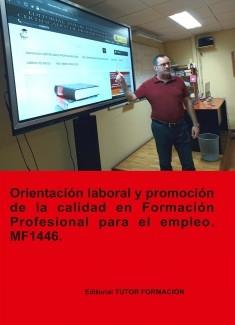 Orientación laboral y promoción de la calidad en la formación profesional para el empleo. MF1446 (Ed. 2019).