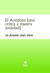 El Antídoto: (una crítica a nuestra sociedad)