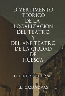 DIVERTIMENTO TEÓRICO DE LA LOCALIZACIÓN DEL TEATRO Y DEL ANFITEATRO DE LA CIUDAD DE HUESCA