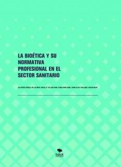 LA BIOÉTICA Y SU NORMATIVA PROFESIONAL EN EL SECTOR SANITARIO