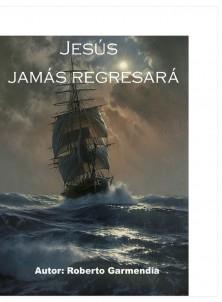 JESÚS JAMÁS REGRESARÁ
