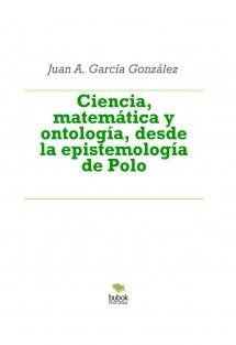 Ciencia, matemática y ontología, desde la epistemología de Polo