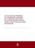 ACTUACIÓN DE ENFERMERÍA EN HEMODIÁLISIS. CUIDADOS DE LA PERSONA PORTADORA DE CATÉTER VENOSO CENTRAL COMO ACCESO VASCULAR PARA HEMODIÁLISIS