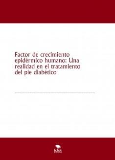 Factor de crecimiento epidérmico humano: Una realidad en el tratamiento del pie diabético