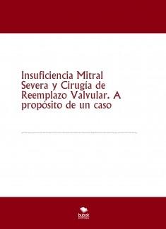 Insuficiencia Mitral Severa y Cirugía de Reemplazo Valvular. A propósito de un caso