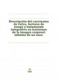 Descripción del carcinoma de vulva, factores de riesgo y tratamiento integrativo en trastornos de la imagen corporal: informe de un caso.