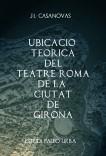UBICACIÓ TEÒRICA DEL TEATRE ROMÀ DE LA CIUTAT DE GIRONA