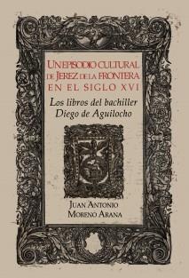 UN EPISODIO CULTURAL DE JEREZ EN EL SIGLO XVI: LOS LIBROS DEL BACHILLER DIEGO DE AGUILOCHO.