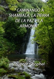 CAMINANDO A SHAMBALA, LA TIERRA DE LA PAZ Y LA ARMONÍA