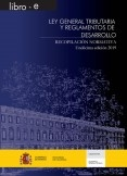 LEY GENERAL TRIBUTARIA Y REGLAMENTOS DE DESARROLLO. RECOPILACIÓN NORMATIVA. UNDÉCIMA EDICIÓN 2019