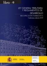 Libro LEY GENERAL TRIBUTARIA Y REGLAMENTOS DE DESARROLLO. RECOPILACIÓN NORMATIVA. UNDÉCIMA EDICIÓN 2019, autor Libros del Ministerio de Hacienda