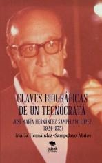 Libro CLAVES BIOGRÁFICAS DE UN TECNÓCRATA: JOSÉ MARÍA HERNÁNDEZ-SAMPELAYO LÓPEZ (1924-1975), autor Maria Hernandez-Sampelayo Matos