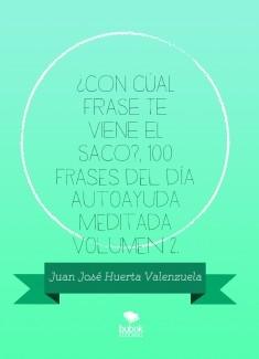 ¿CON CÚAL FRASE TE VIENE EL SACO?, 100 Frases del día Autoayuda Meditada Volumen 2.