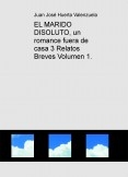 EL MARIDO DISOLUTO, un romance fuera de casa 3 Relatos Breves Volumen 1.