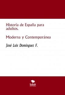 Historia de España para adultos. Moderna y Contemporánea